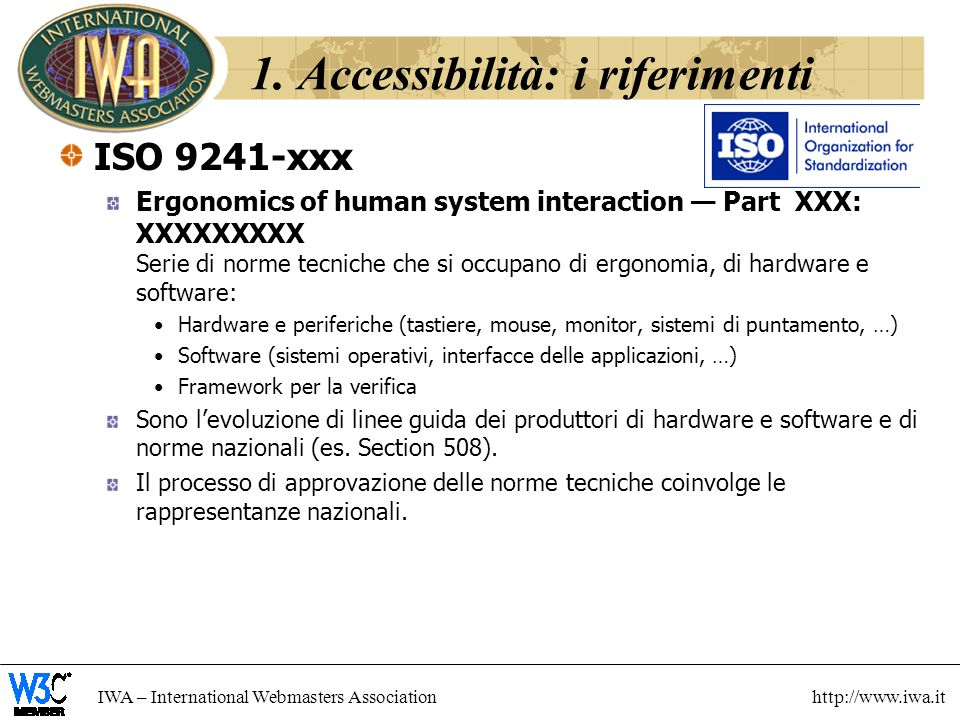 IWA – International Webmasters Association http://www.iwa.it 1. Accessibilità: i riferimenti ISO 9241-xxx Ergonomics of human system interaction Part