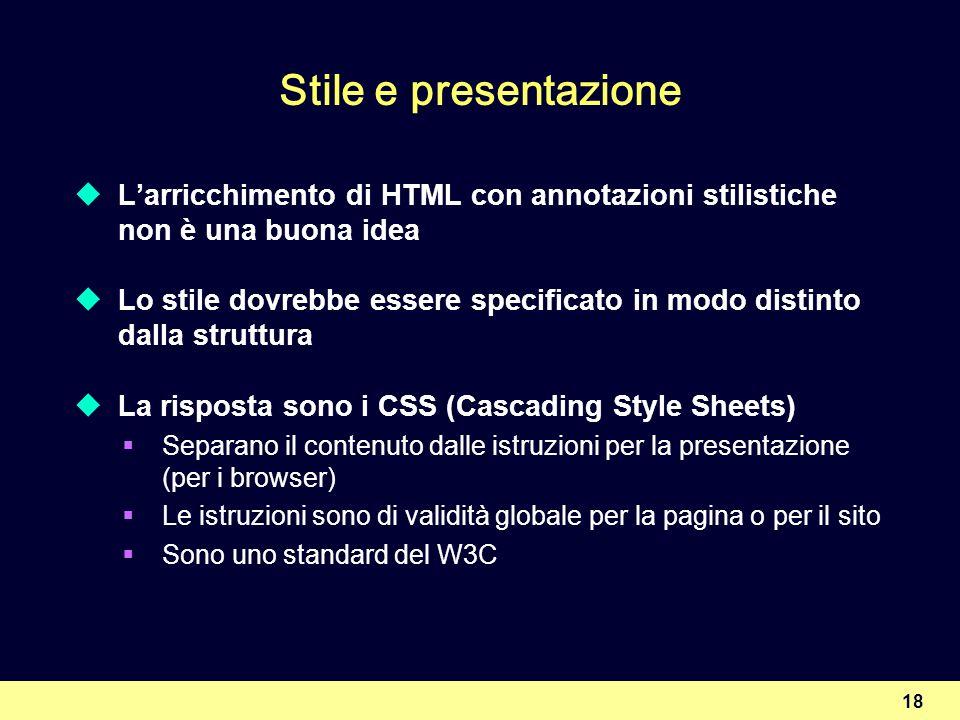 18 Stile e presentazione Larricchimento di HTML con annotazioni stilistiche non è una buona idea Lo stile dovrebbe essere specificato in modo distinto