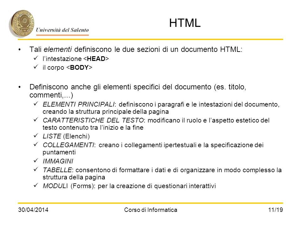 30/04/2014Corso di Informatica11/19 HTML Tali elementi definiscono le due sezioni di un documento HTML: lintestazione il corpo Definiscono anche gli e