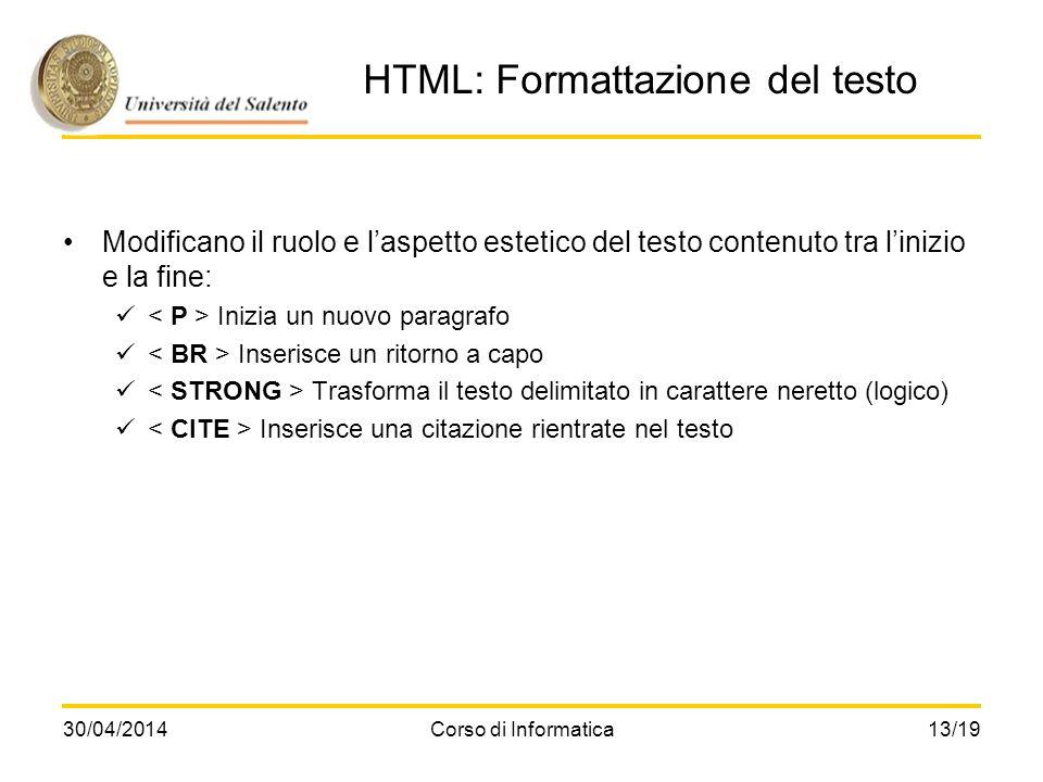 30/04/2014Corso di Informatica13/19 HTML: Formattazione del testo Modificano il ruolo e laspetto estetico del testo contenuto tra linizio e la fine: I