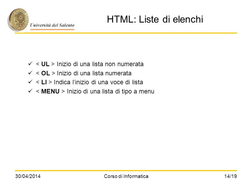 30/04/2014Corso di Informatica14/19 HTML: Liste di elenchi Inizio di una lista non numerata Inizio di una lista numerata Indica linizio di una voce di