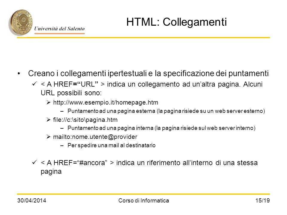 30/04/2014Corso di Informatica15/19 HTML: Collegamenti Creano i collegamenti ipertestuali e la specificazione dei puntamenti indica un collegamento ad