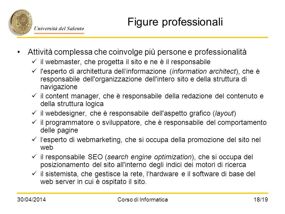 30/04/2014Corso di Informatica18/19 Figure professionali Attività complessa che coinvolge più persone e professionalità il webmaster, che progetta il