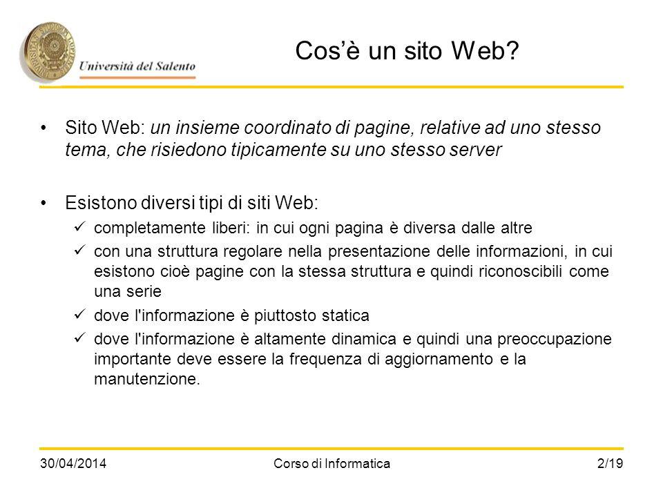 30/04/2014Corso di Informatica2/19 Cosè un sito Web? Sito Web: un insieme coordinato di pagine, relative ad uno stesso tema, che risiedono tipicamente