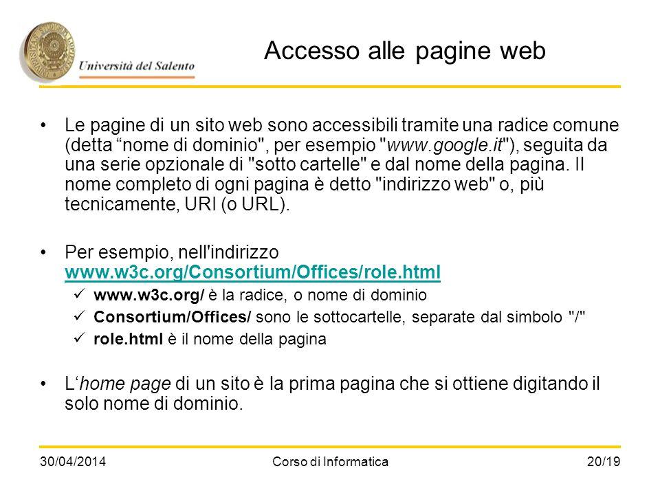 30/04/2014Corso di Informatica20/19 Accesso alle pagine web Le pagine di un sito web sono accessibili tramite una radice comune (detta nome di dominio