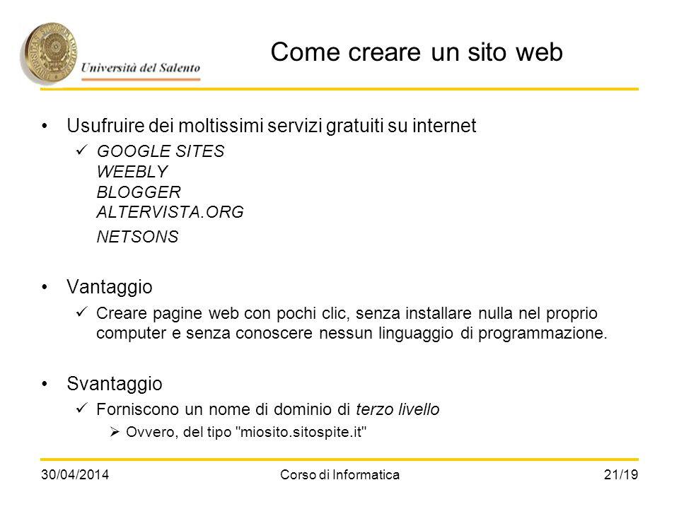 30/04/2014Corso di Informatica21/19 Come creare un sito web Usufruire dei moltissimi servizi gratuiti su internet GOOGLE SITES WEEBLY BLOGGER ALTERVIS