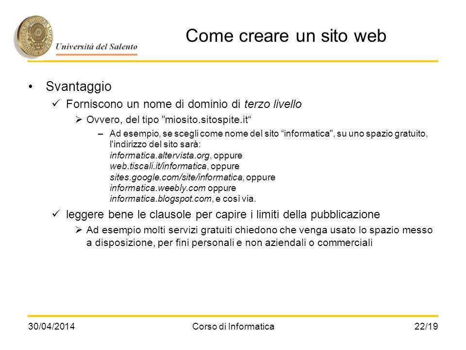 30/04/2014Corso di Informatica22/19 Come creare un sito web Svantaggio Forniscono un nome di dominio di terzo livello Ovvero, del tipo
