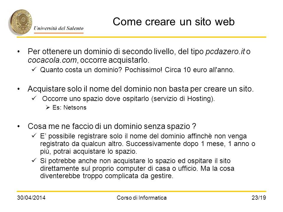 30/04/2014Corso di Informatica23/19 Come creare un sito web Per ottenere un dominio di secondo livello, del tipo pcdazero.it o cocacola.com, occorre a