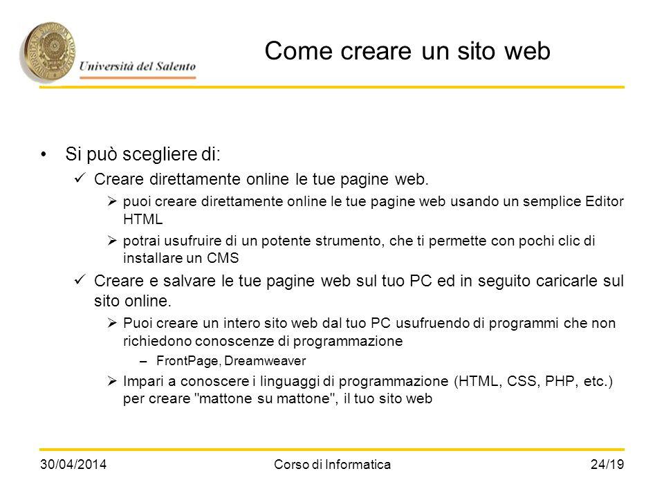 30/04/2014Corso di Informatica24/19 Come creare un sito web Si può scegliere di: Creare direttamente online le tue pagine web. puoi creare direttament