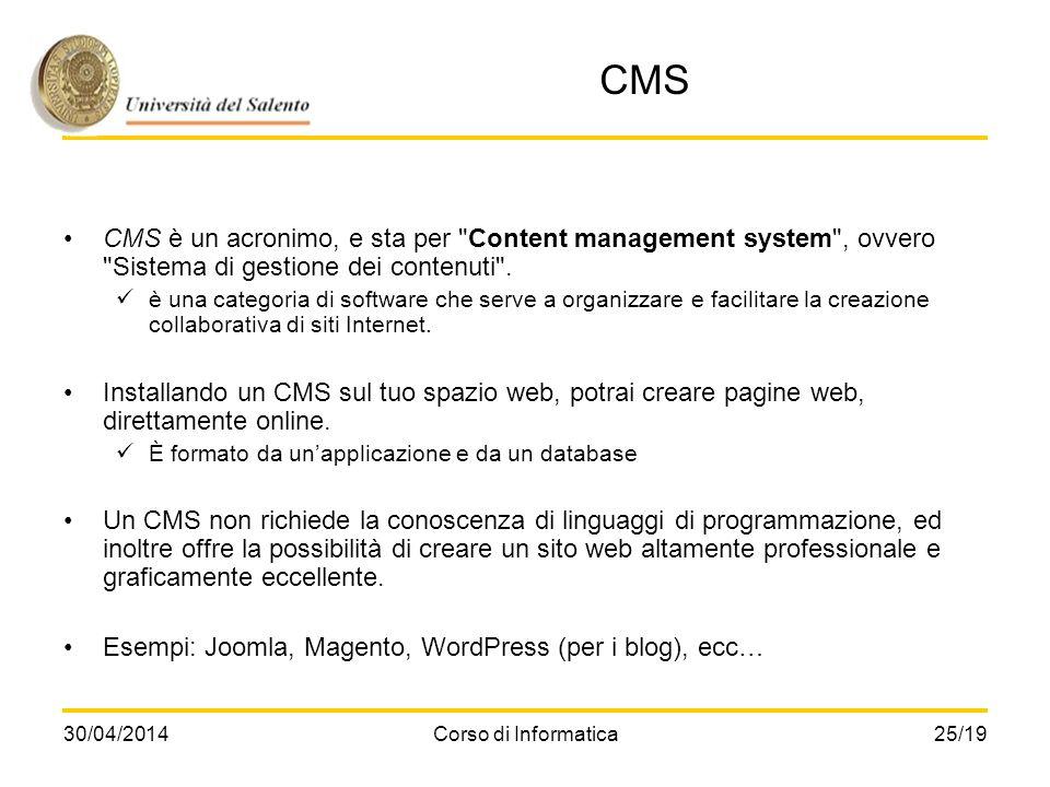 30/04/2014Corso di Informatica25/19 CMS CMS è un acronimo, e sta per