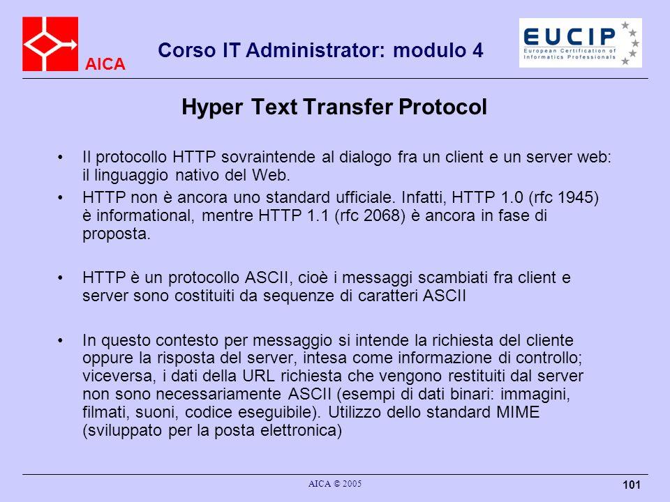 AICA Corso IT Administrator: modulo 4 AICA © 2005 101 Hyper Text Transfer Protocol Il protocollo HTTP sovraintende al dialogo fra un client e un serve