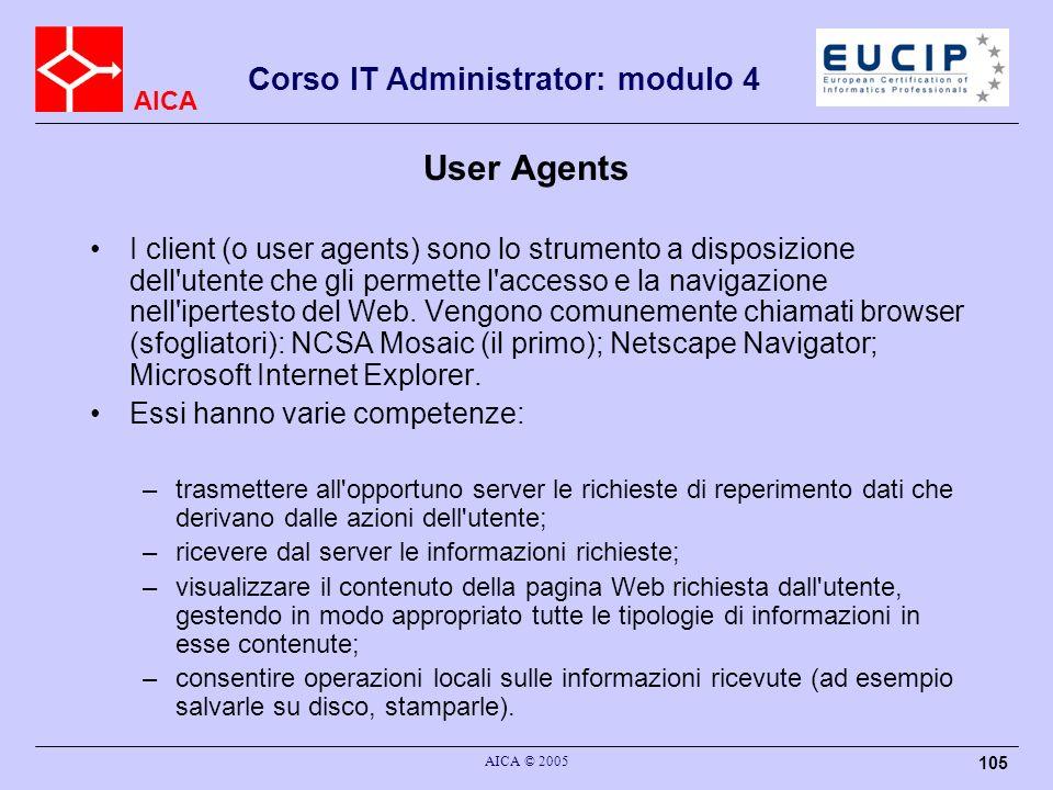 AICA Corso IT Administrator: modulo 4 AICA © 2005 105 User Agents I client (o user agents) sono lo strumento a disposizione dell'utente che gli permet