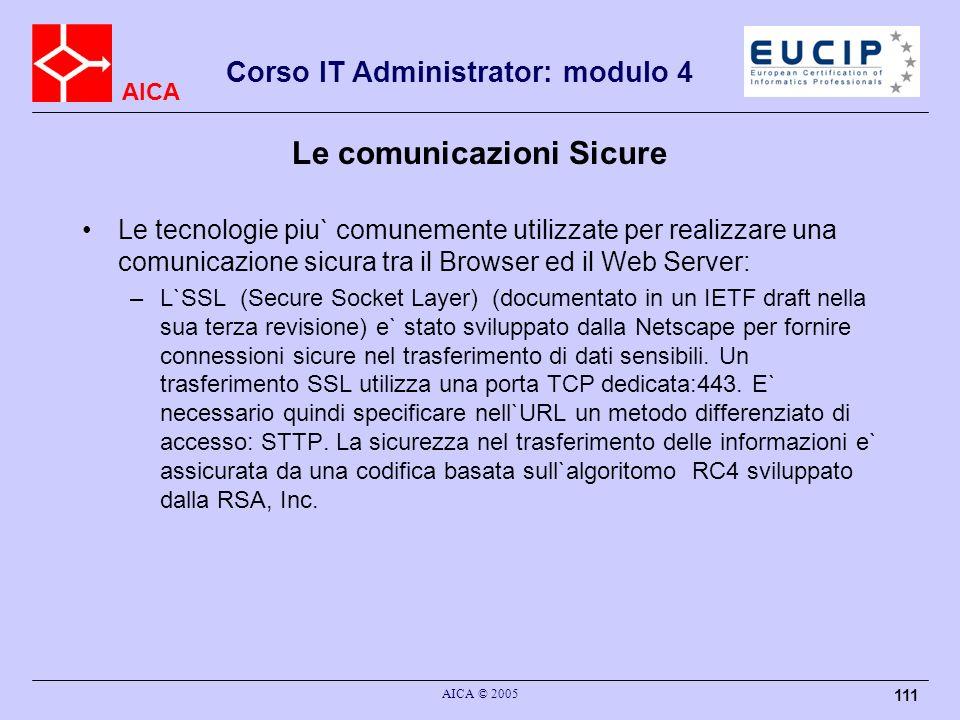 AICA Corso IT Administrator: modulo 4 AICA © 2005 111 Le comunicazioni Sicure Le tecnologie piu` comunemente utilizzate per realizzare una comunicazio
