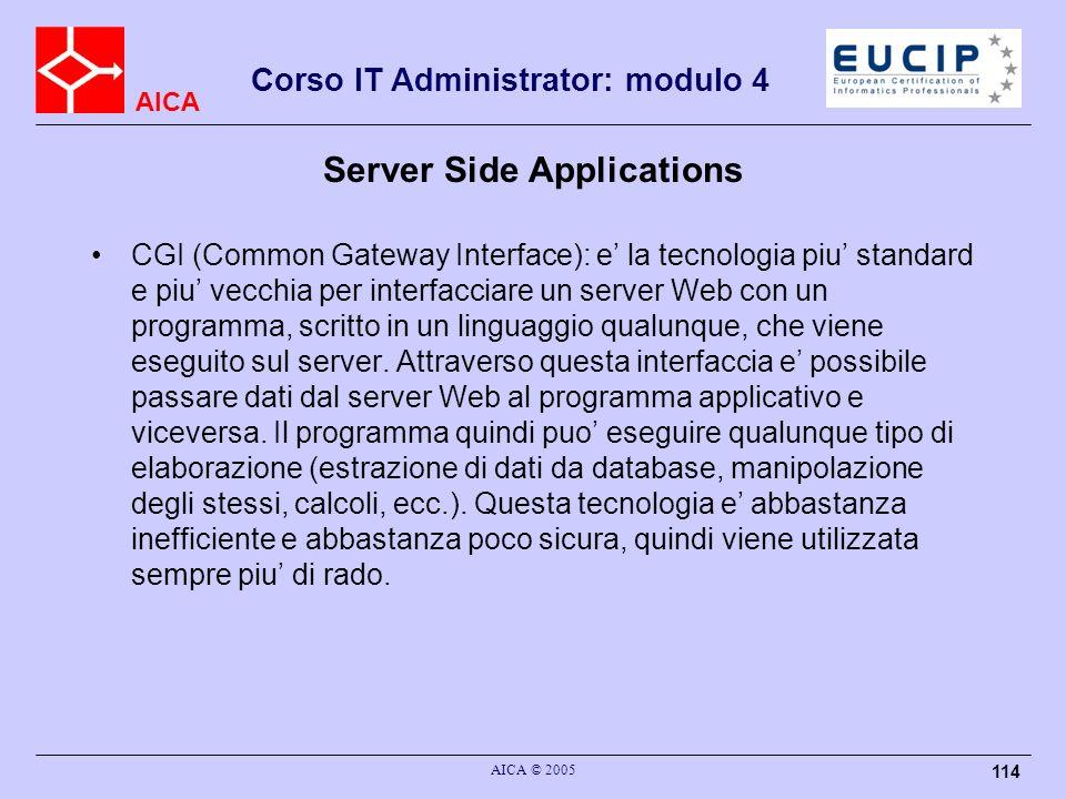 AICA Corso IT Administrator: modulo 4 AICA © 2005 114 Server Side Applications CGI (Common Gateway Interface): e la tecnologia piu standard e piu vecc