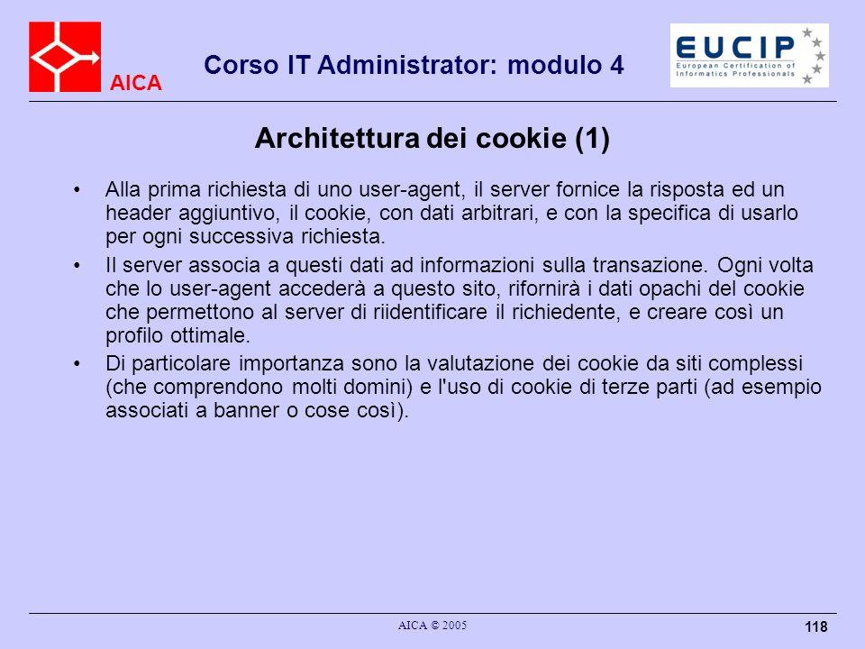 AICA Corso IT Administrator: modulo 4 AICA © 2005 118 Architettura dei cookie (1) Alla prima richiesta di uno user-agent, il server fornice la rispost