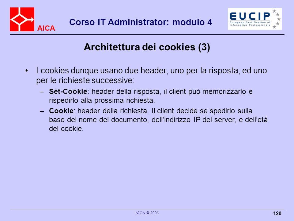 AICA Corso IT Administrator: modulo 4 AICA © 2005 120 Architettura dei cookies (3) I cookies dunque usano due header, uno per la risposta, ed uno per