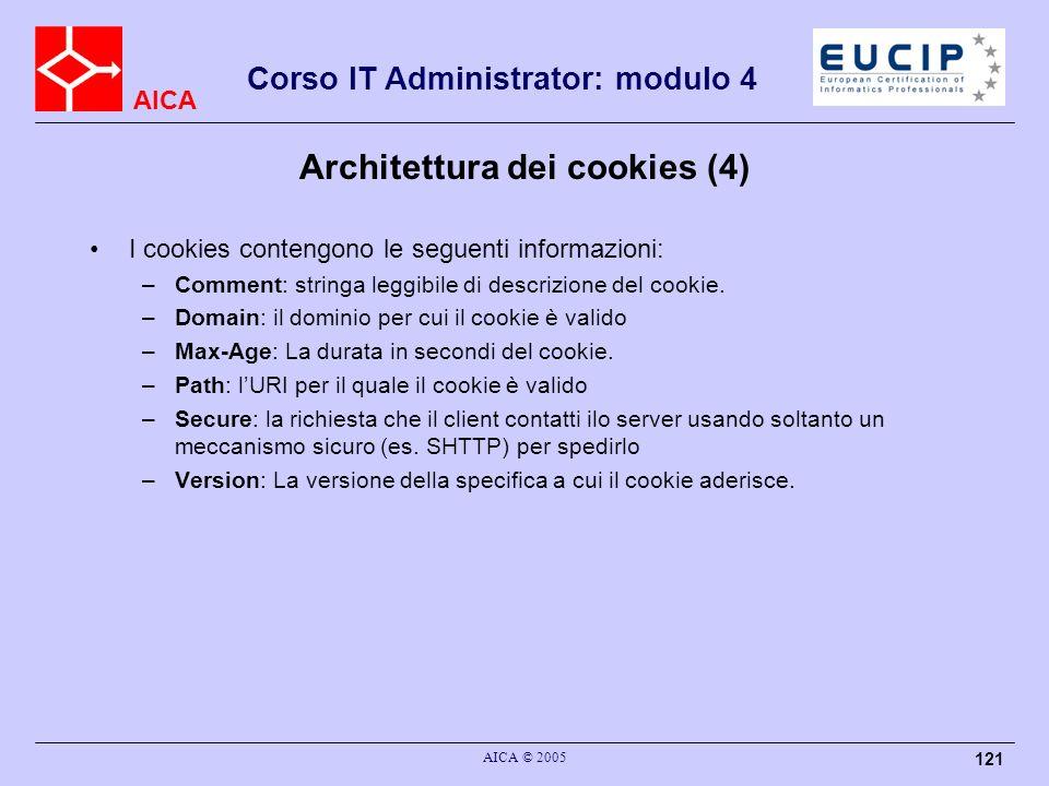 AICA Corso IT Administrator: modulo 4 AICA © 2005 121 Architettura dei cookies (4) I cookies contengono le seguenti informazioni: –Comment: stringa le