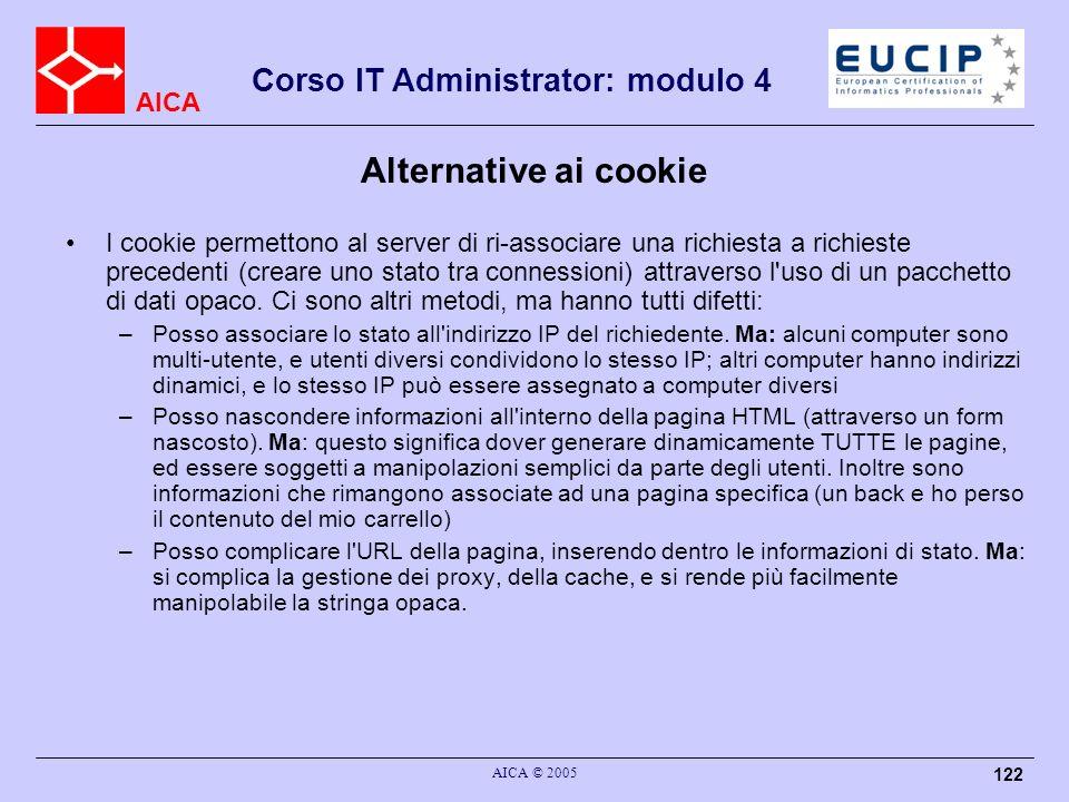 AICA Corso IT Administrator: modulo 4 AICA © 2005 122 Alternative ai cookie I cookie permettono al server di ri-associare una richiesta a richieste pr