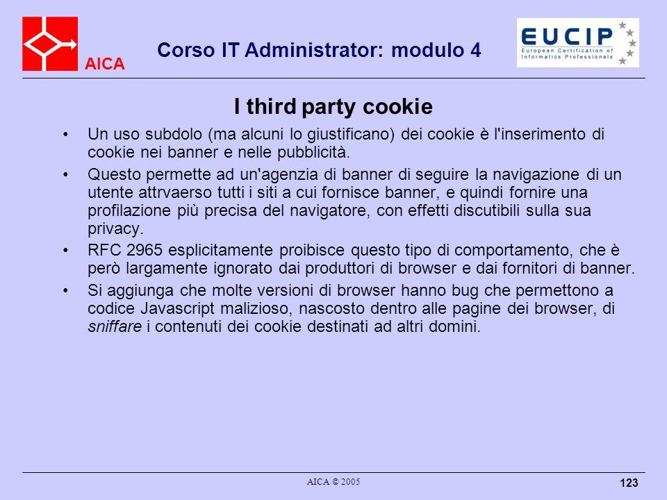 AICA Corso IT Administrator: modulo 4 AICA © 2005 123 I third party cookie Un uso subdolo (ma alcuni lo giustificano) dei cookie è l'inserimento di co