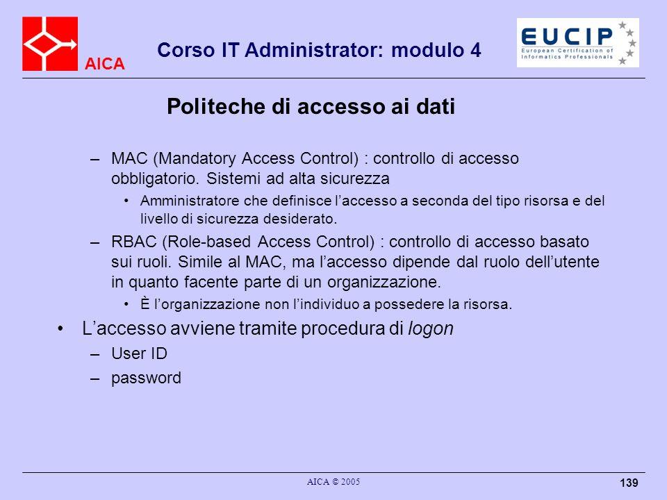 AICA Corso IT Administrator: modulo 4 AICA © 2005 139 Politeche di accesso ai dati –MAC (Mandatory Access Control) : controllo di accesso obbligatorio