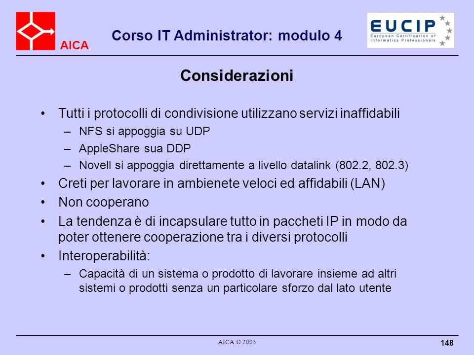 AICA Corso IT Administrator: modulo 4 AICA © 2005 148 Considerazioni Tutti i protocolli di condivisione utilizzano servizi inaffidabili –NFS si appogg