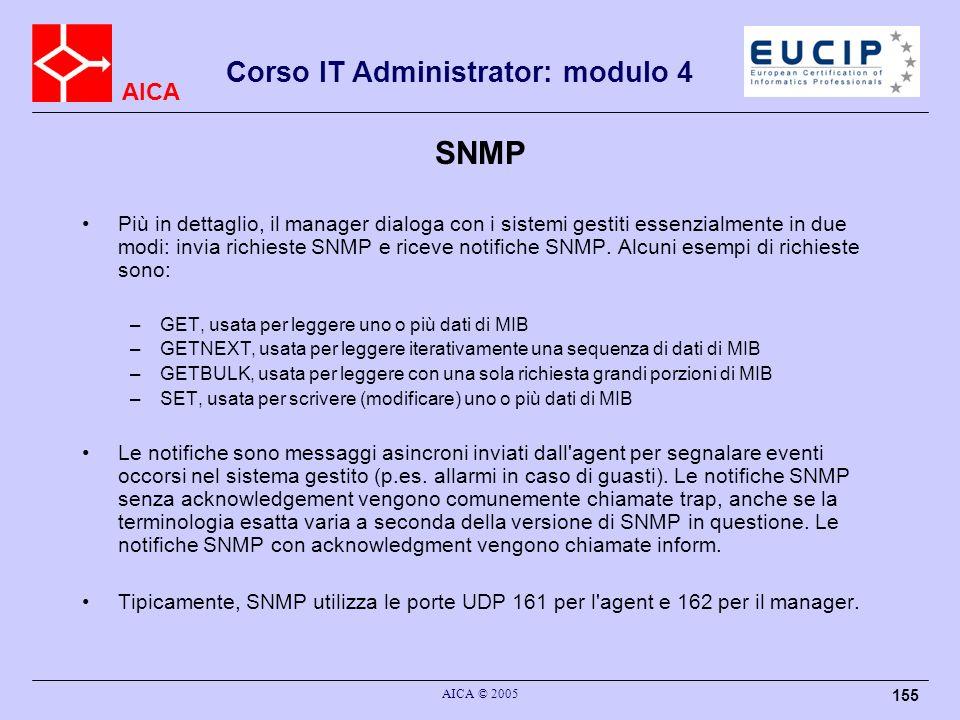 AICA Corso IT Administrator: modulo 4 AICA © 2005 155 SNMP Più in dettaglio, il manager dialoga con i sistemi gestiti essenzialmente in due modi: invi
