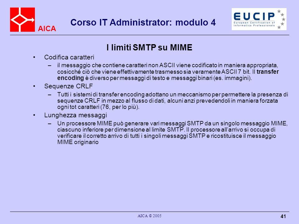 AICA Corso IT Administrator: modulo 4 AICA © 2005 41 I limiti SMTP su MIME Codifica caratteri –il messaggio che contiene caratteri non ASCII viene cod
