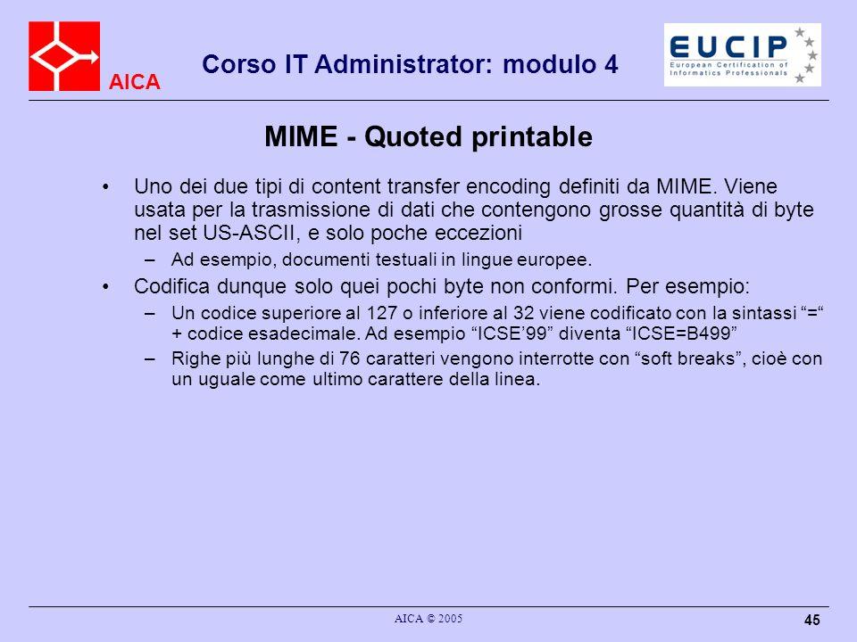 AICA Corso IT Administrator: modulo 4 AICA © 2005 45 MIME - Quoted printable Uno dei due tipi di content transfer encoding definiti da MIME. Viene usa