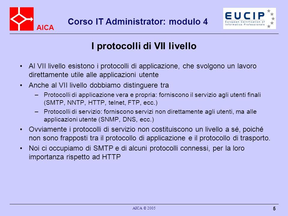 AICA Corso IT Administrator: modulo 4 AICA © 2005 36 SMTP - RFC 821 (3) Il forwarding avviene quando il destinatario non è corretto ma il server ricevente conosce lindirizzo corretto: –RCPT TO: 250 OK (forward silenzioso) –RCPT TO: 251 User not local; will forward to –RCPT TO: 551 User not local; please try La verifica e lespansione permettono di cercare un destinatario o di espandere il contenuto di un destinatario multiplo.