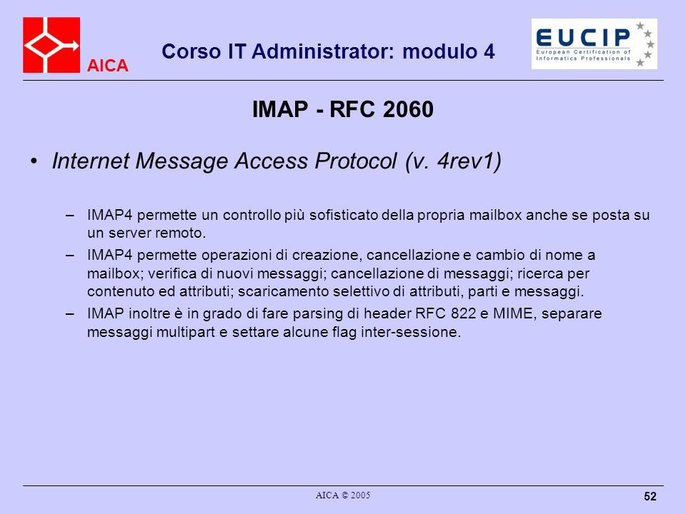 AICA Corso IT Administrator: modulo 4 AICA © 2005 52 IMAP - RFC 2060 Internet Message Access Protocol (v. 4rev1) –IMAP4 permette un controllo più sofi