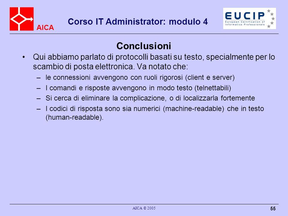 AICA Corso IT Administrator: modulo 4 AICA © 2005 55 Conclusioni Qui abbiamo parlato di protocolli basati su testo, specialmente per lo scambio di pos