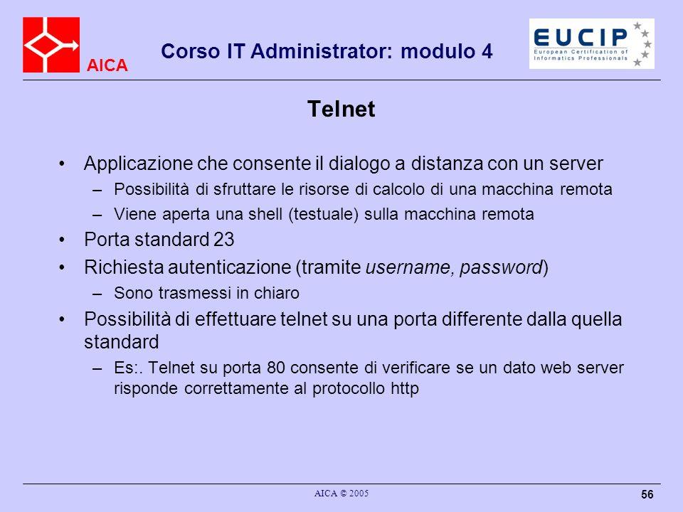 AICA Corso IT Administrator: modulo 4 AICA © 2005 56 Telnet Applicazione che consente il dialogo a distanza con un server –Possibilità di sfruttare le