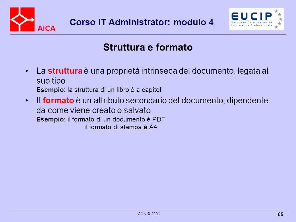 AICA Corso IT Administrator: modulo 4 AICA © 2005 65 Struttura e formato La struttura è una proprietà intrinseca del documento, legata al suo tipo Ese