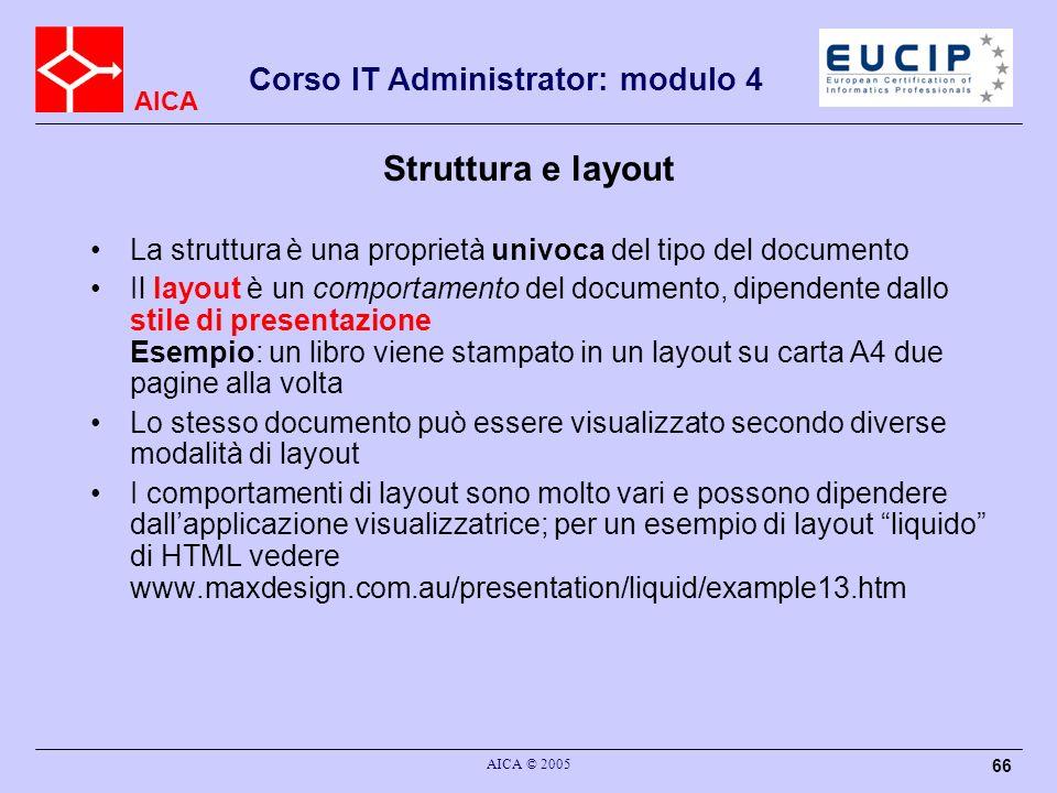AICA Corso IT Administrator: modulo 4 AICA © 2005 66 Struttura e layout La struttura è una proprietà univoca del tipo del documento Il layout è un com