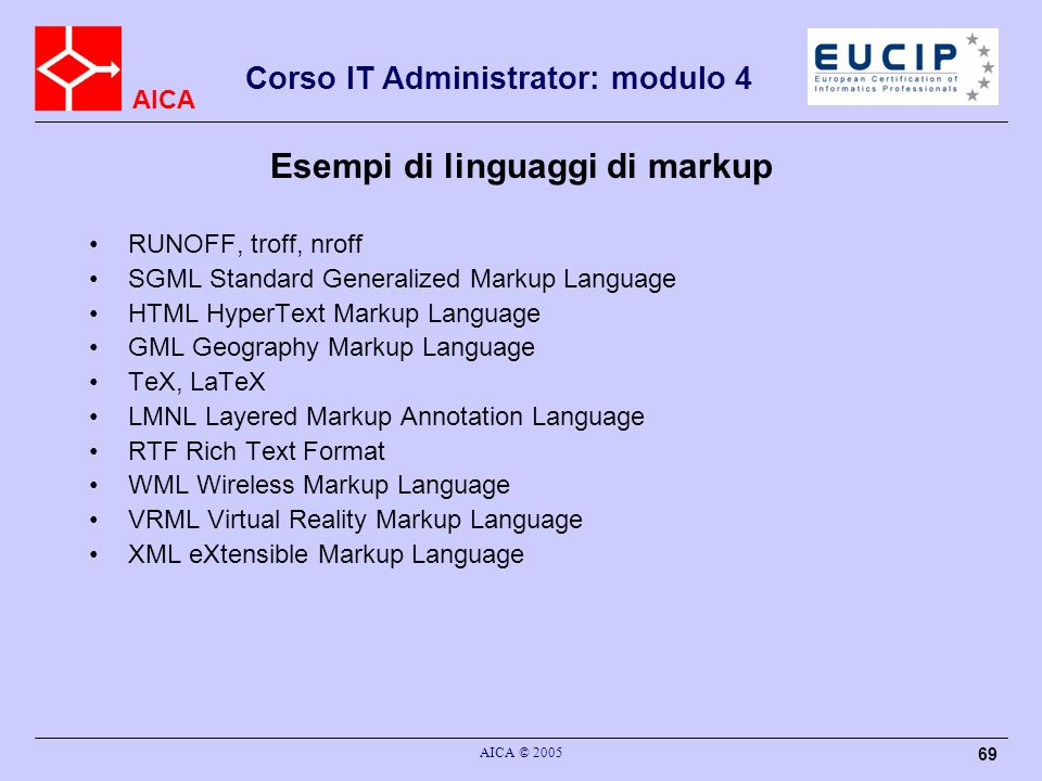 AICA Corso IT Administrator: modulo 4 AICA © 2005 69 RUNOFF, troff, nroff SGML Standard Generalized Markup Language HTML HyperText Markup Language GML