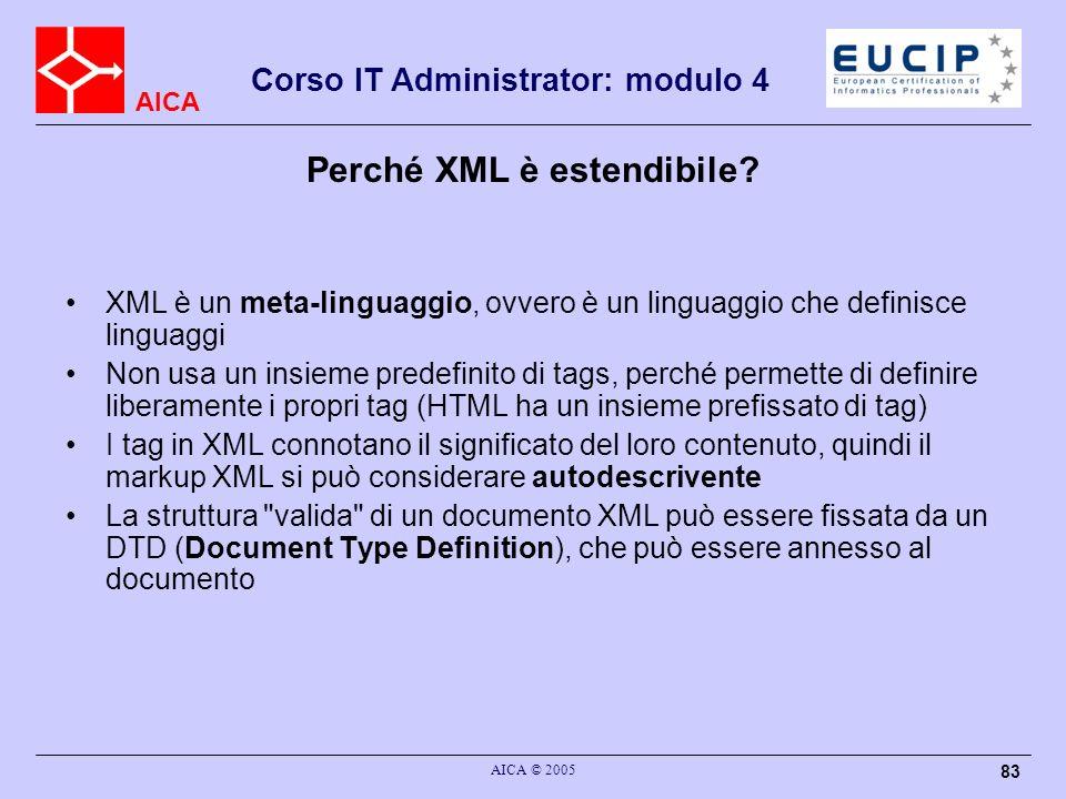 AICA Corso IT Administrator: modulo 4 AICA © 2005 83 XML è un meta-linguaggio, ovvero è un linguaggio che definisce linguaggi Non usa un insieme prede