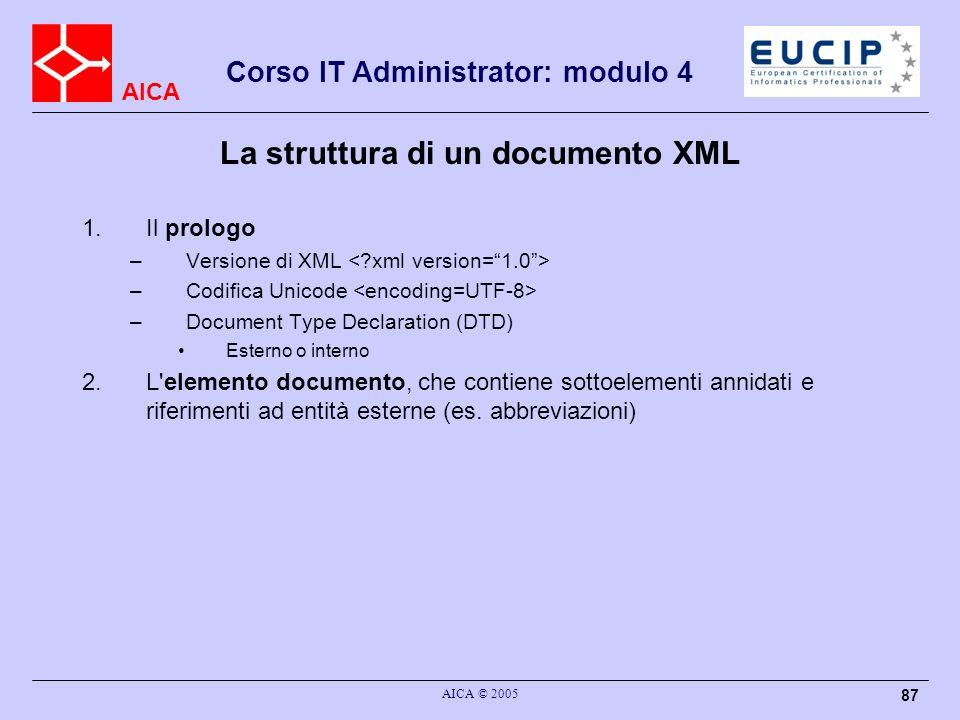 AICA Corso IT Administrator: modulo 4 AICA © 2005 87 1.Il prologo –Versione di XML –Codifica Unicode –Document Type Declaration (DTD) Esterno o intern