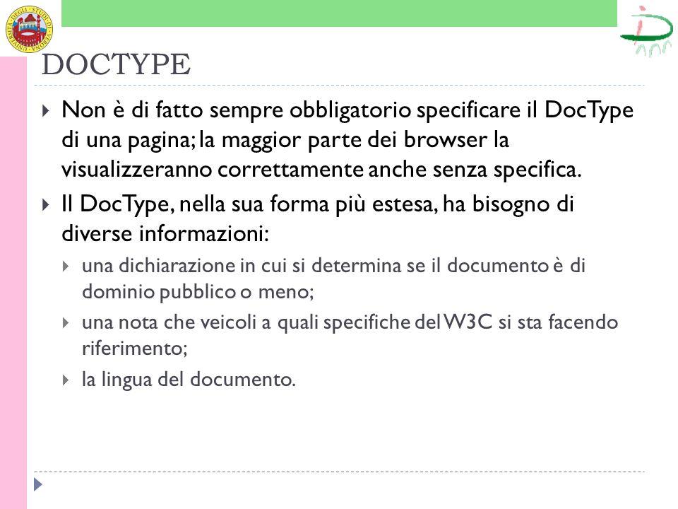 DOCTYPE Non è di fatto sempre obbligatorio specificare il DocType di una pagina; la maggior parte dei browser la visualizzeranno correttamente anche senza specifica.