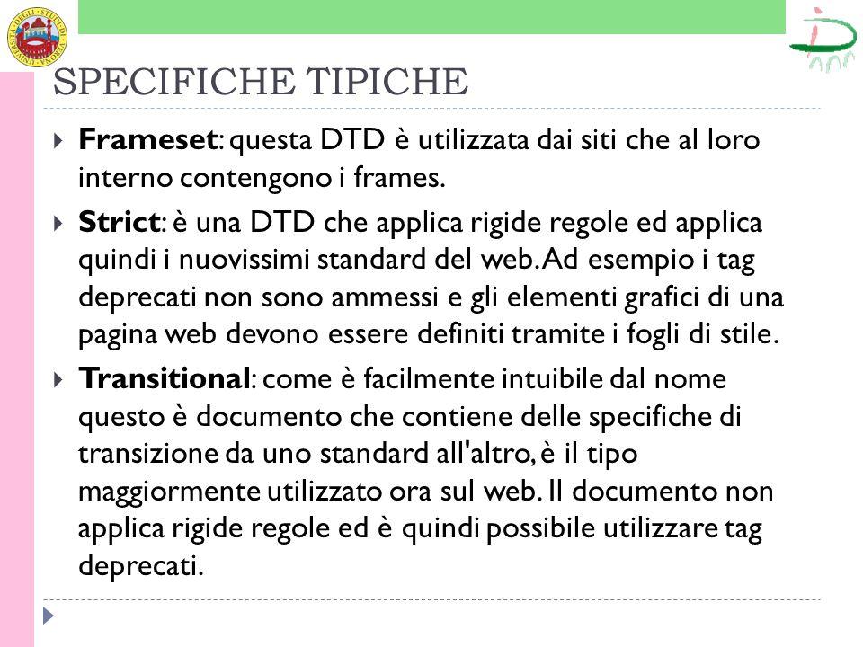 SPECIFICHE TIPICHE Frameset: questa DTD è utilizzata dai siti che al loro interno contengono i frames.