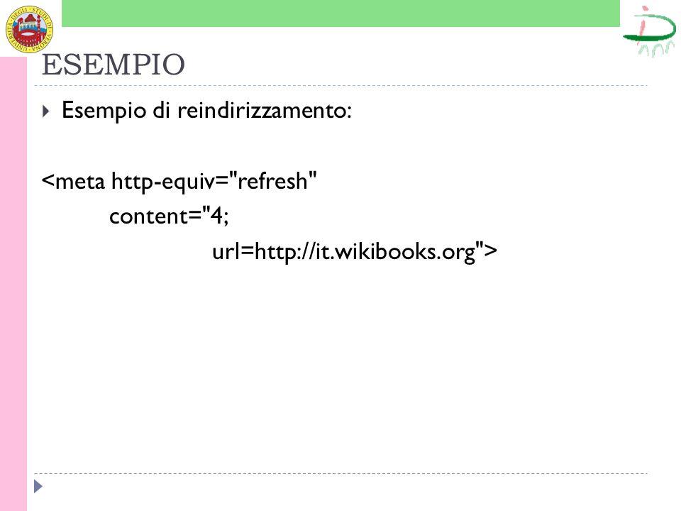 ESEMPIO Esempio di reindirizzamento: <meta http-equiv= refresh content= 4; url=http://it.wikibooks.org >