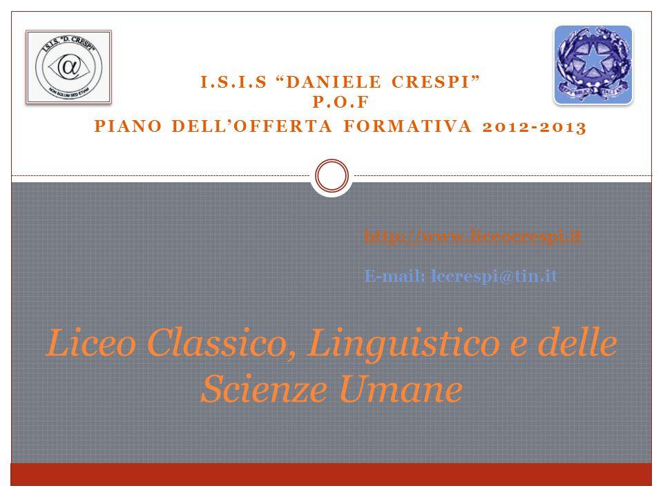 I.S.I.S DANIELE CRESPI P.O.F PIANO DELLOFFERTA FORMATIVA 2012-2013 Liceo Classico, Linguistico e delle Scienze Umane http://www.liceocrespi.it E-mail: lccrespi@tin.it