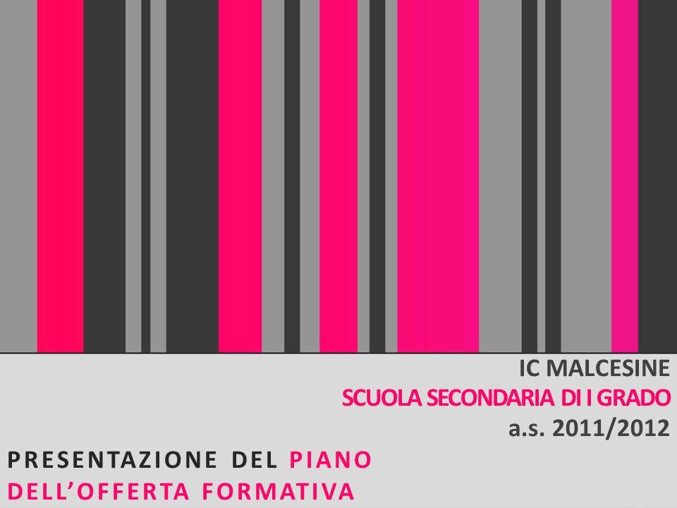 IC MALCESINE SCUOLA SECONDARIA DI I GRADO a.s. 2011/2012 PRESENTAZIONE DEL PIANO DELLOFFERTA FORMATIVA