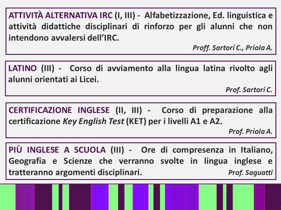 LATINO (III) - Corso di avviamento alla lingua latina rivolto agli alunni orientati ai Licei. Prof. Sartori C. CERTIFICAZIONE INGLESE (II, III) - Cors