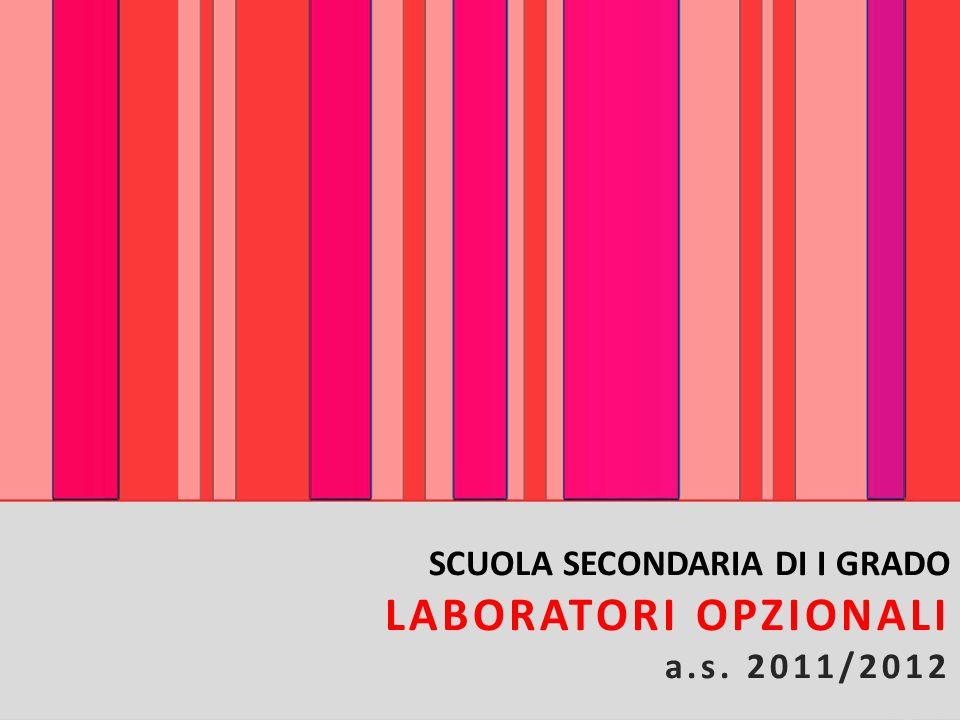 SCUOLA SECONDARIA DI I GRADO LABORATORI OPZIONALI a.s. 2011/2012