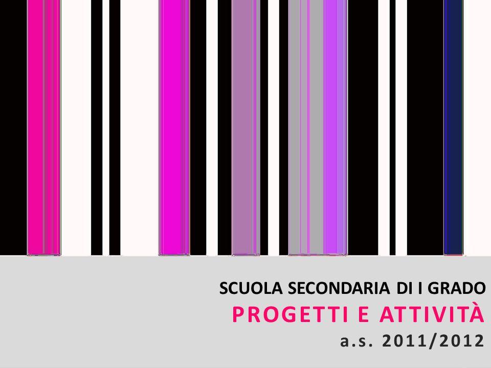 SCUOLA SECONDARIA DI I GRADO PROGETTI E ATTIVITÀ a.s. 2011/2012
