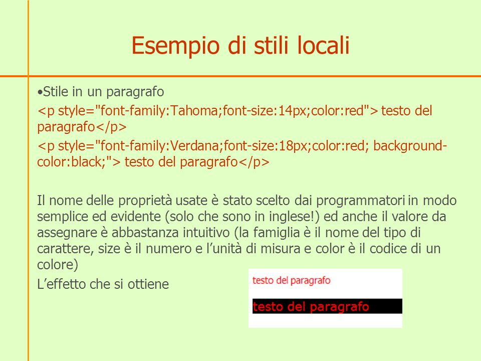 Esempio di stili locali Stile in un paragrafo testo del paragrafo Il nome delle proprietà usate è stato scelto dai programmatori in modo semplice ed e
