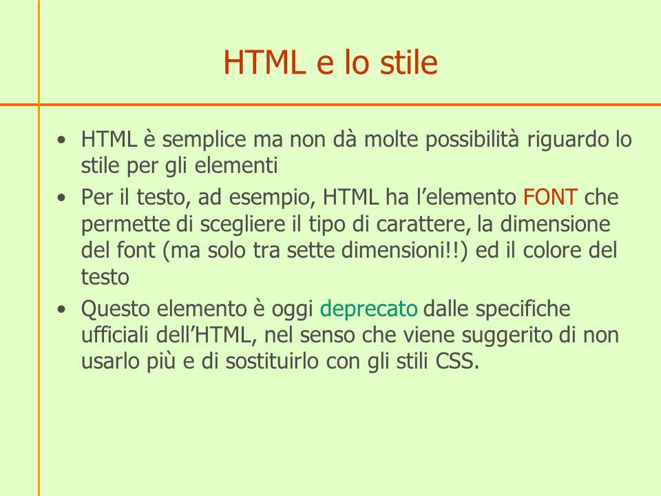 HTML e lo stile HTML è semplice ma non dà molte possibilità riguardo lo stile per gli elementi Per il testo, ad esempio, HTML ha lelemento FONT che pe