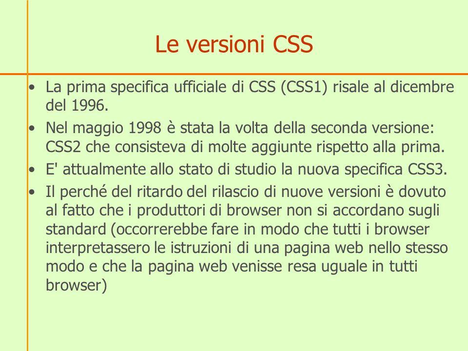 Le versioni CSS La prima specifica ufficiale di CSS (CSS1) risale al dicembre del 1996. Nel maggio 1998 è stata la volta della seconda versione: CSS2