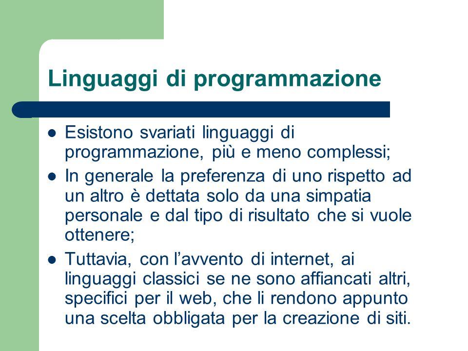 Linguaggi di programmazione Esistono svariati linguaggi di programmazione, più e meno complessi; In generale la preferenza di uno rispetto ad un altro