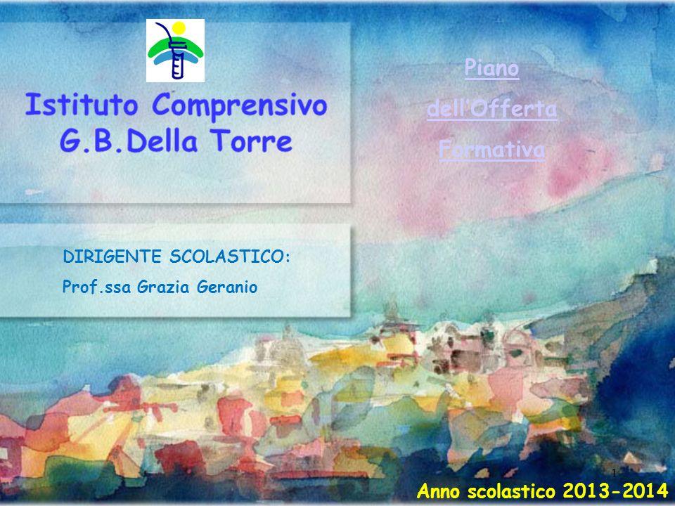 1 Piano dellOfferta Formativa DIRIGENTE SCOLASTICO: Prof.ssa Grazia Geranio Anno scolastico 2013-2014